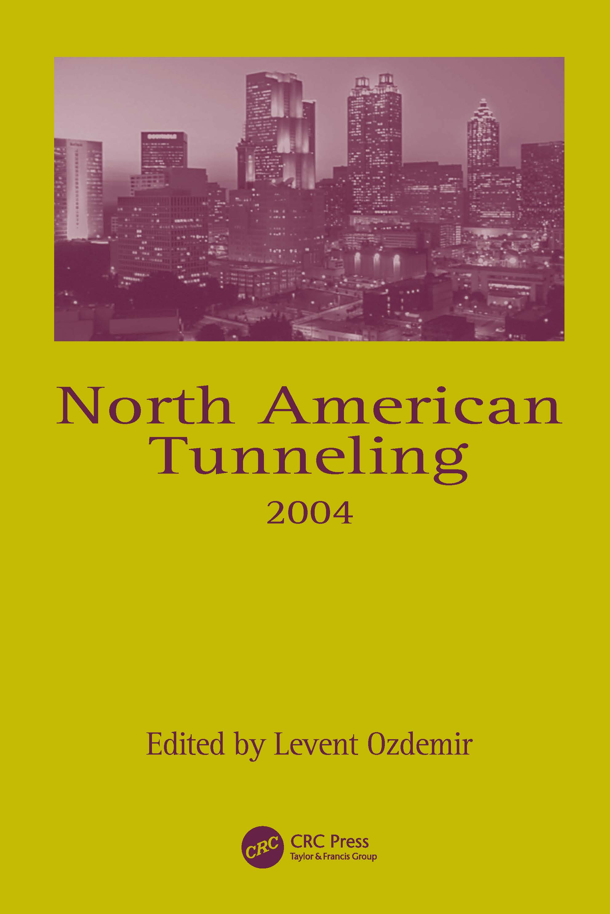 North American Tunneling 2004: Proceedings of the North American Tunneling Conference 2004, 17-22 April 2004, Atlanta, Georgia, USA, 1st Edition (Hardback) book cover