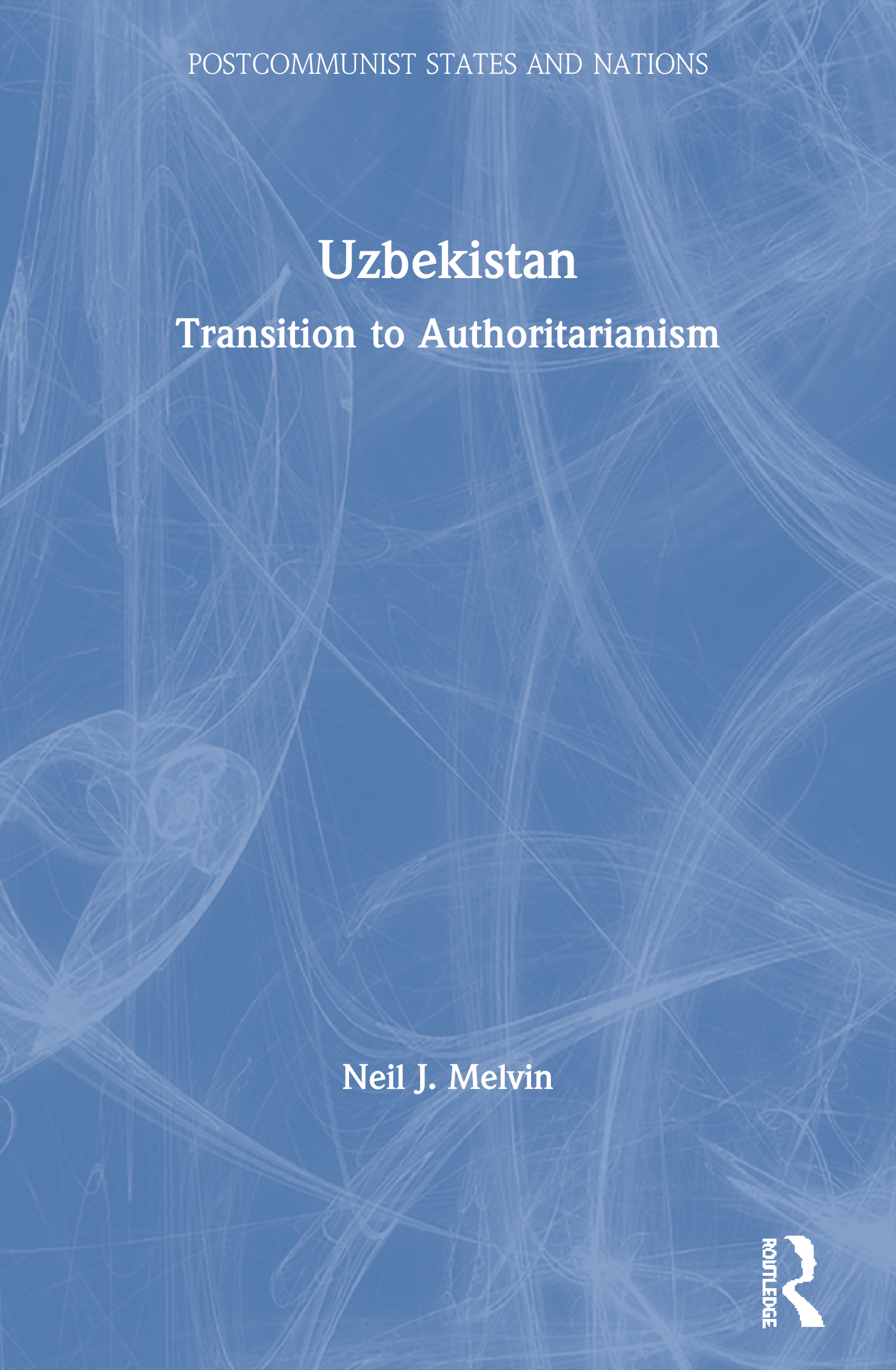 Uzbekistan: Transition to Authoritarianism book cover