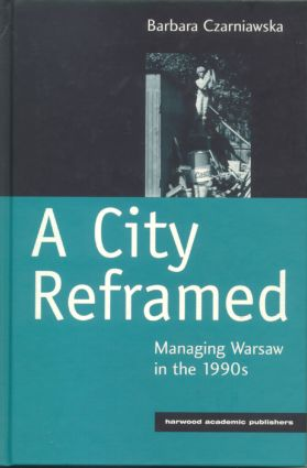 A City Reframed: Managing Warsaw in the 1990's, 1st Edition (Hardback) book cover