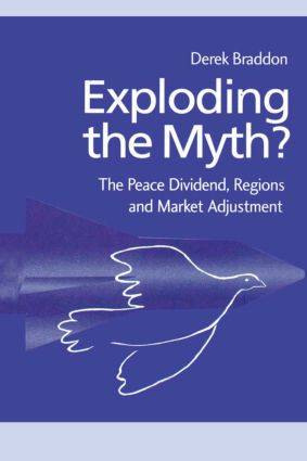 Exploding the Myth?: The Peace Dividend, Regions and Market Adjustment (Hardback) book cover
