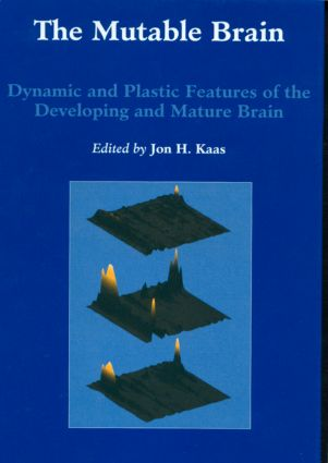 Mutable Brain: Dynamic and Plastic Features of the Developing and Mature Brain, 1st Edition (Hardback) book cover