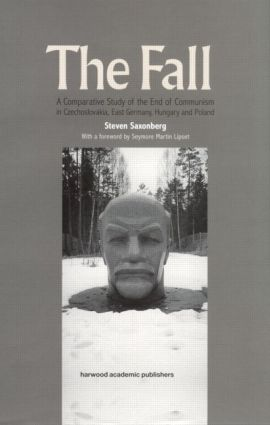 The Fall: A Comparative Study of the End of Communism in Czechoslovakia, East Germany, Hungary and Poland, 1st Edition (Hardback) book cover
