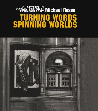 Turning Words, Spinning Worlds: Chapter in Organizational Ethnography, 1st Edition (Hardback) book cover