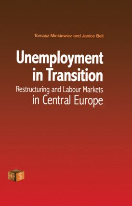 Unemployment in Transition: Restructuring and Labour Markets in Central Europe (Hardback) book cover