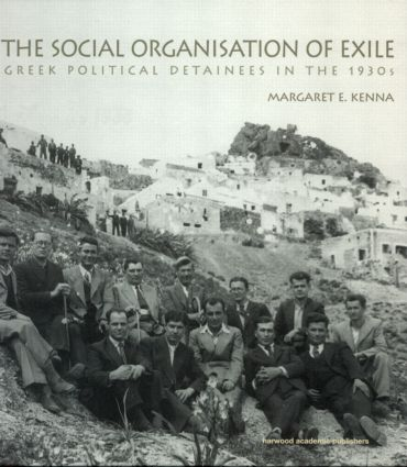 The Social Organization of Exile: Greek Political Detainees in the 1930s, 1st Edition (Hardback) book cover