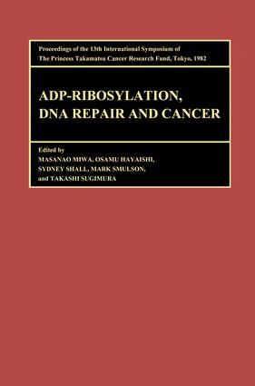 Proceedings of the International Symposia of the Princess Takamatsu Cancer Research Fund, Volume 13 ADP-Ribosylation, DNA Repair and Cancer: Proceedings of the International Symposia of the Princess Takamatsu Cancer Research Fund, Volume 13, 1st Edition (Hardback) book cover