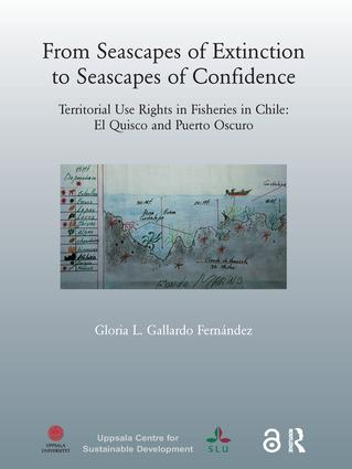 From Seascapes of Extinction to Seascapes of Confidence: Territorial Use Rights in Fisheries in Chile: ElQuisco and Puerto Oscuro, 1st Edition (Hardback) book cover