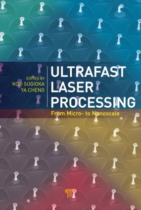 Ultrafast Laser Processing: From Micro- to Nanoscale, 1st Edition (Hardback) book cover