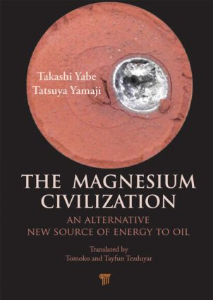 The Magnesium Civilization: An Alternative New Source of Energy to Oil, 1st Edition (Hardback) book cover