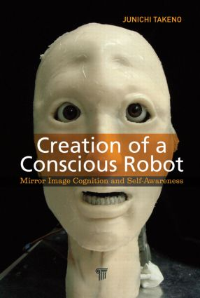 Creation of a Conscious Robot: Mirror Image Cognition and Self-Awareness, 1st Edition (Hardback) book cover