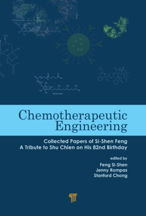Chemotherapeutic Engineering: Collected Papers of Si-Shen Feng—A Tribute to Shu Chien on His 82nd Birthday, 1st Edition (Hardback) book cover