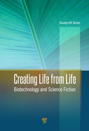 Creating Life from Life: Biotechnology and Science Fiction, 1st Edition (Hardback) book cover