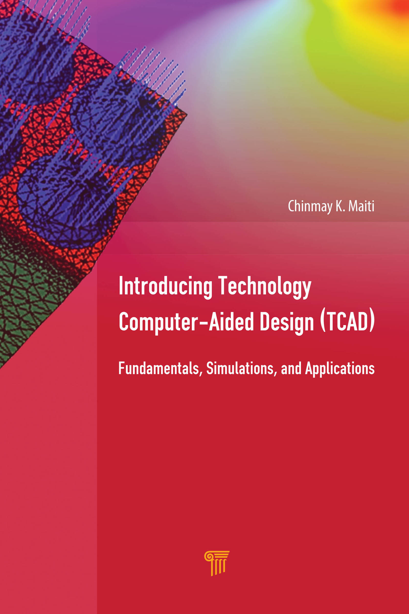 Introducing Technology Computer-Aided Design (TCAD): Fundamentals, Simulations, and Applications, 1st Edition (Hardback) book cover