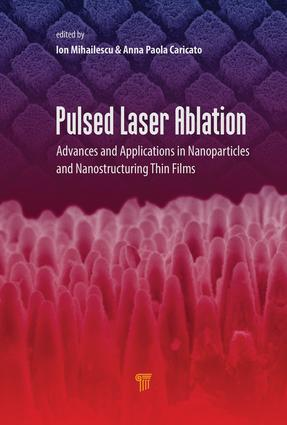 Pulsed Laser Ablation: Advances and Applications in Nanoparticles and Nanostructuring Thin Films, 1st Edition (Hardback) book cover