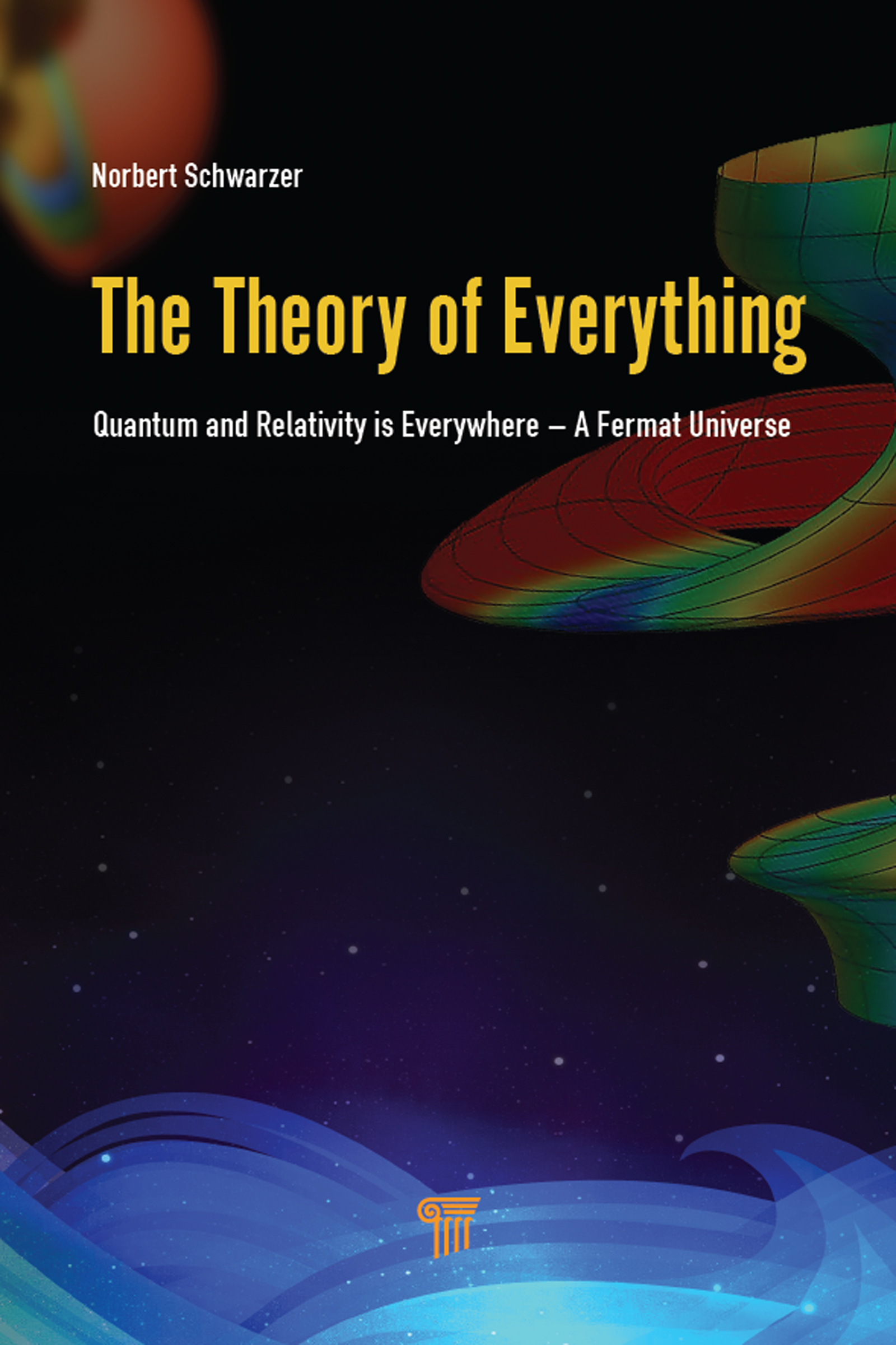 The Theory of Everything: Quantum and Relativity is everywhere – A Fermat Universe, 1st Edition (Hardback) book cover