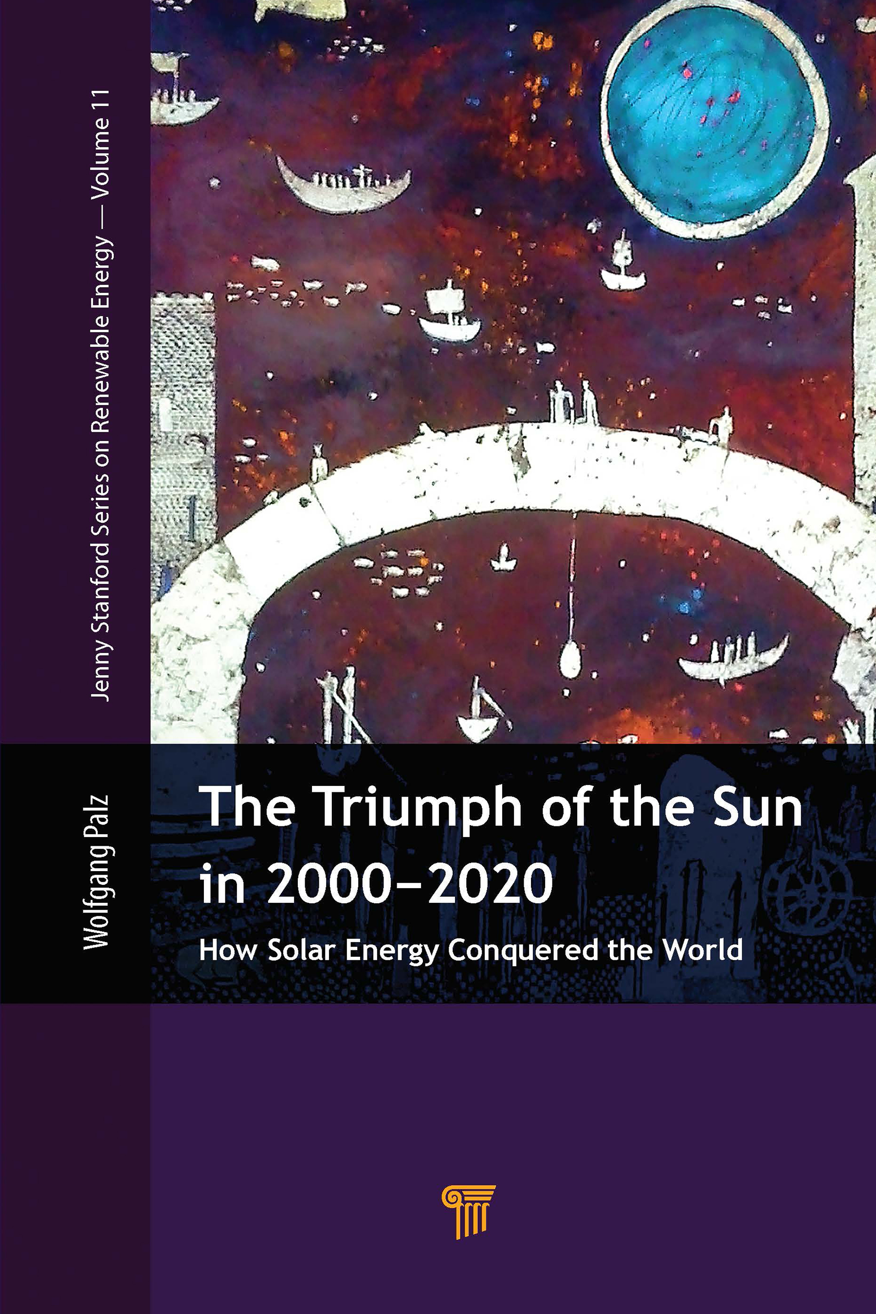 The Triumph of the Sun in 2000–2020: How Solar Energy Conquered the World, 1st Edition (Hardback) book cover