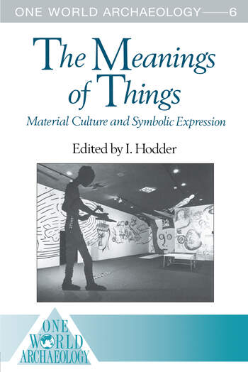 The Meanings of Things Material Culture and Symbolic Expression book cover