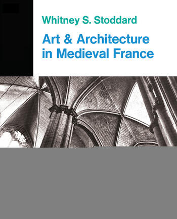 Art And Architecture In Medieval France Medieval Architecture, Sculpture, Stained Glass, Manuscripts, The Art Of The Church Treasuries book cover