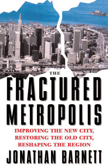 The Fractured Metropolis Improving The New City, Restoring The Old City, Reshaping The Region book cover