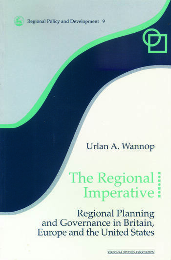 The Regional Imperative Regional Planning and Governance in Britain, Europe and the United States book cover