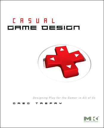 Casual Game Design Designing Play for the Gamer in ALL of Us book cover