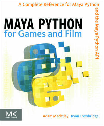 Maya Python for Games and Film A Complete Reference for Maya Python and the Maya Python API book cover