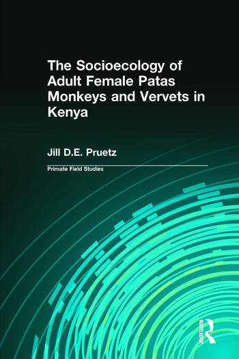 The Socioecology of Adult Female Patas Monkeys and Vervets in Kenya book cover