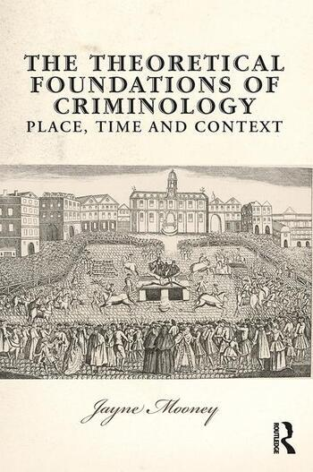 The Theoretical Foundations of Criminology Place, Time and Context book cover