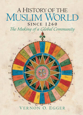 A History of the Muslim World since 1260 The Making of a Global Community book cover