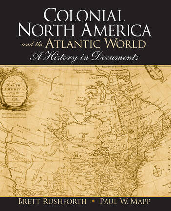 Colonial North America and the Atlantic World A History in Documents book cover
