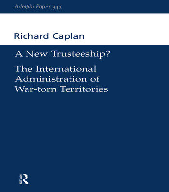 A New Trusteeship? The International Administration of War-torn Territories book cover