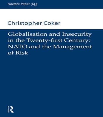 Globalisation and Insecurity in the Twenty-First Century NATO and the Management of Risk book cover