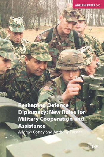 Reshaping Defence Diplomacy New Roles for Military Cooperation and Assistance book cover