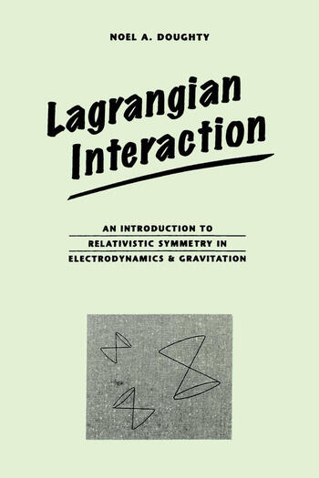 Lagrangian Interaction An Introduction To Relativistic Symmetry In Electrodynamics And Gravitation book cover