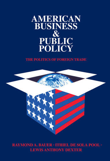 American Business and Public Policy The politics of foreign trade book cover