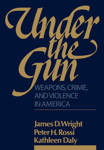 Under the Gun Weapons, Crime, and Violence in America book cover