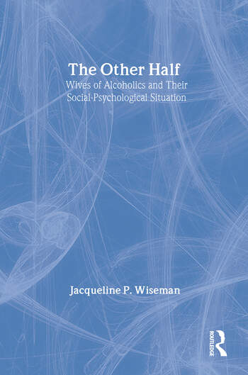 The Other Half Wives of Alcoholics and Their Social-Psychological Situation book cover