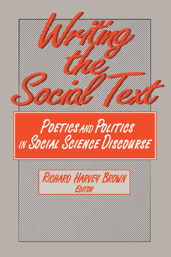 Writing the Social Text Poetics and Politics in Social Science Discourse book cover