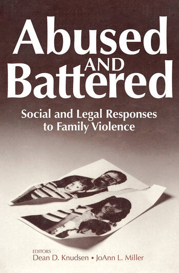 Abused and Battered Social and Legal Responses to Family Violence book cover