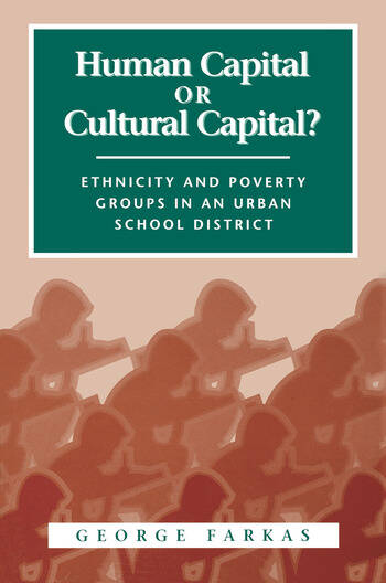 Human Capital or Cultural Capital? Ethnicity and Poverty Groups in an Urban School District book cover