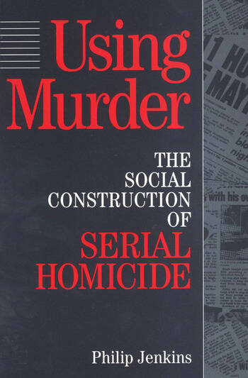 Using Murder The Social Construction of Serial Homicide book cover