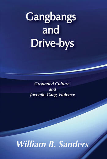 Gangbangs and Drive-Bys Grounded Culture and Juvenile Gang Violence book cover