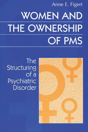 Women and the Ownership of PMS The Structuring of a Psychiatric Disorder book cover