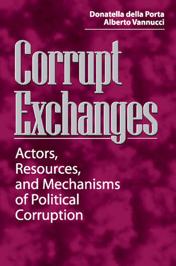 Corrupt Exchanges Actors, Resources, and Mechanisms of Political Corruption book cover