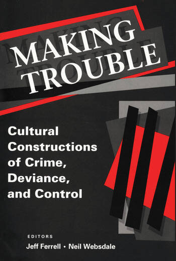 Making Trouble Cultural Constraints of Crime, Deviance, and Control book cover