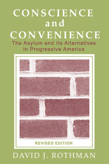 Conscience and Convenience The Asylum and Its Alternatives in Progressive America book cover