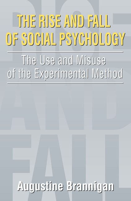 The Rise and Fall of Social Psychology An Iconoclast's Guide to the Use and Misuse of the Experimental Method book cover