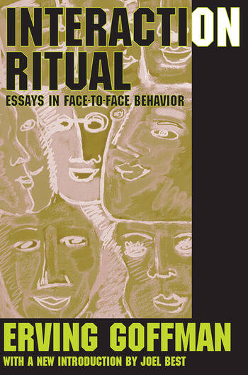 Interaction Ritual Essays in Face-to-Face Behavior book cover