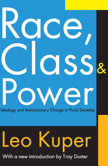 Race, Class, and Power Ideology and Revolutionary Change in Plural Societies book cover