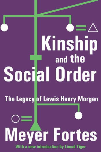 Kinship and the Social Order The Legacy of Lewis Henry Morgan book cover